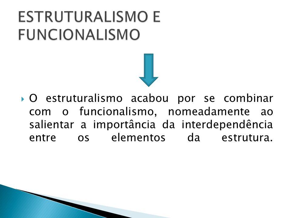 O estruturalismo acabou por se combinar com o funcionalismo, nomeadamente ao salientar a importância da interdependência entre os elementos da estrutura.
