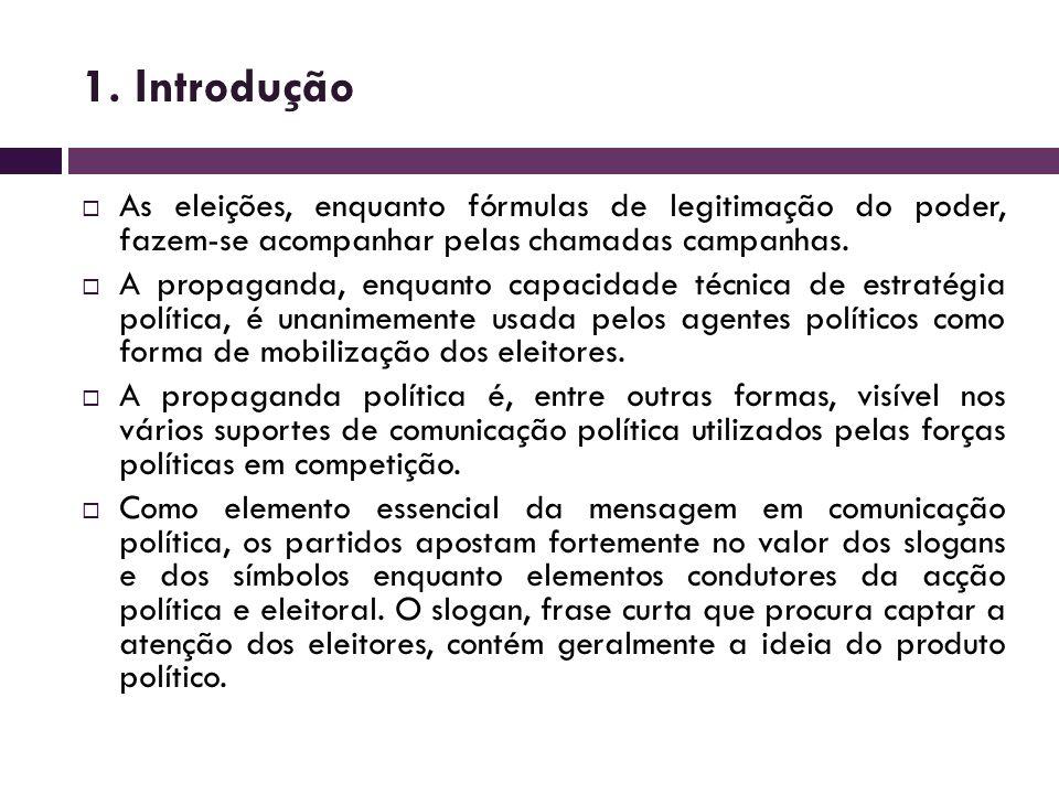 1. Introdução As eleições, enquanto fórmulas de legitimação do poder, fazem-se acompanhar pelas chamadas campanhas. A propaganda, enquanto capacidade