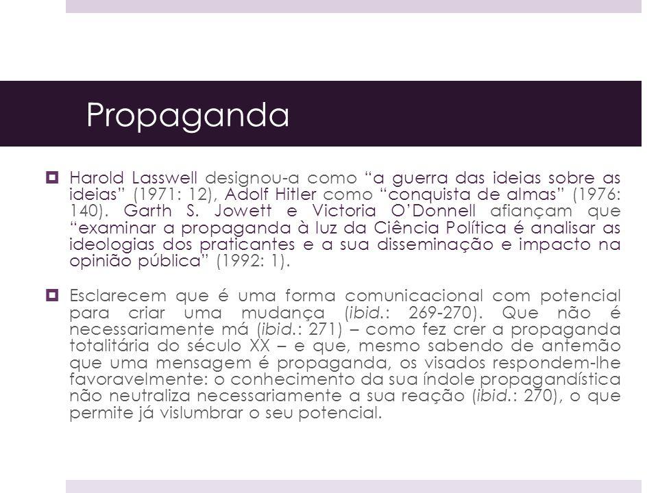 Propaganda Harold Lasswell designou-a como a guerra das ideias sobre as ideias (1971: 12), Adolf Hitler como conquista de almas (1976: 140). Garth S.