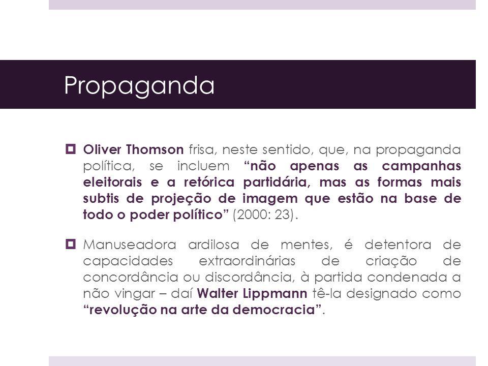 Propaganda Oliver Thomson frisa, neste sentido, que, na propaganda política, se incluemnão apenas as campanhas eleitorais e a retórica partidária, mas