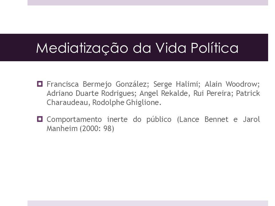 Mediatização da Vida Política Francisca Bermejo González; Serge Halimi; Alain Woodrow; Adriano Duarte Rodrigues; Angel Rekalde, Rui Pereira; Patrick C