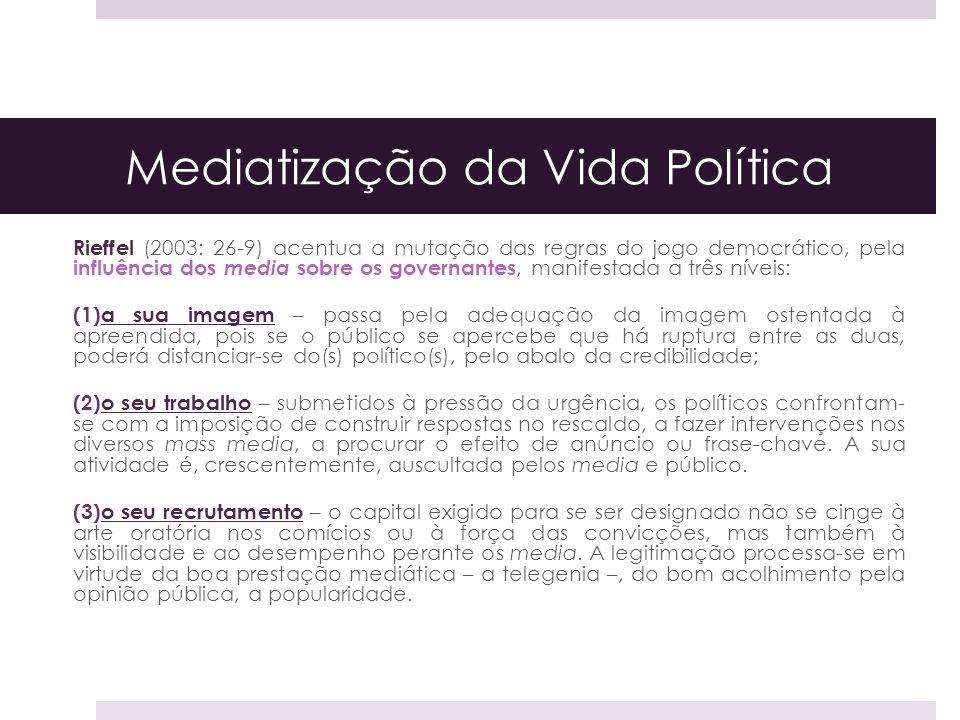 Mediatização da Vida Política Rieffel (2003: 26-9) acentua a mutação das regras do jogo democrático, pela influência dos media sobre os governantes, m