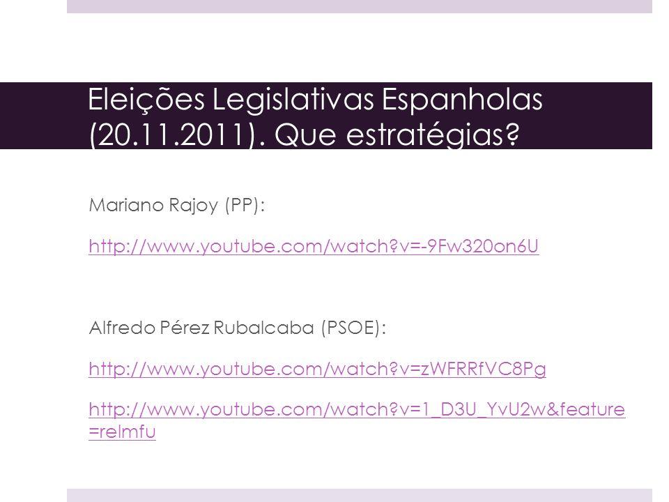 Eleições Legislativas Espanholas (20.11.2011). Que estratégias? Mariano Rajoy (PP): http://www.youtube.com/watch?v=-9Fw320on6U Alfredo Pérez Rubalcaba