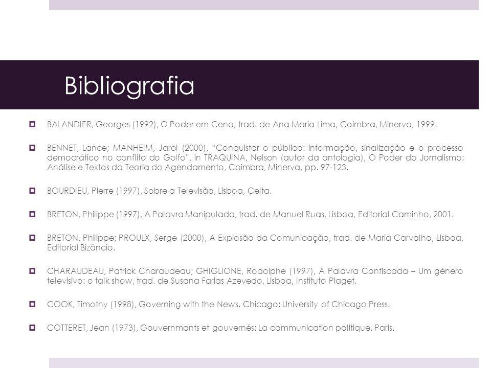 Bibliografia BALANDIER, Georges (1992), O Poder em Cena, trad. de Ana Maria Lima, Coimbra, Minerva, 1999. BENNET, Lance; MANHEIM, Jarol (2000), Conqui