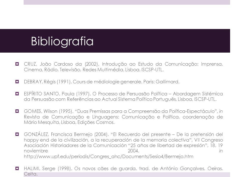 Bibliografia CRUZ, João Cardoso da (2002), Introdução ao Estudo da Comunicação: Imprensa, Cinema, Rádio, Televisão, Redes Multimédia, Lisboa, ISCSP-UT
