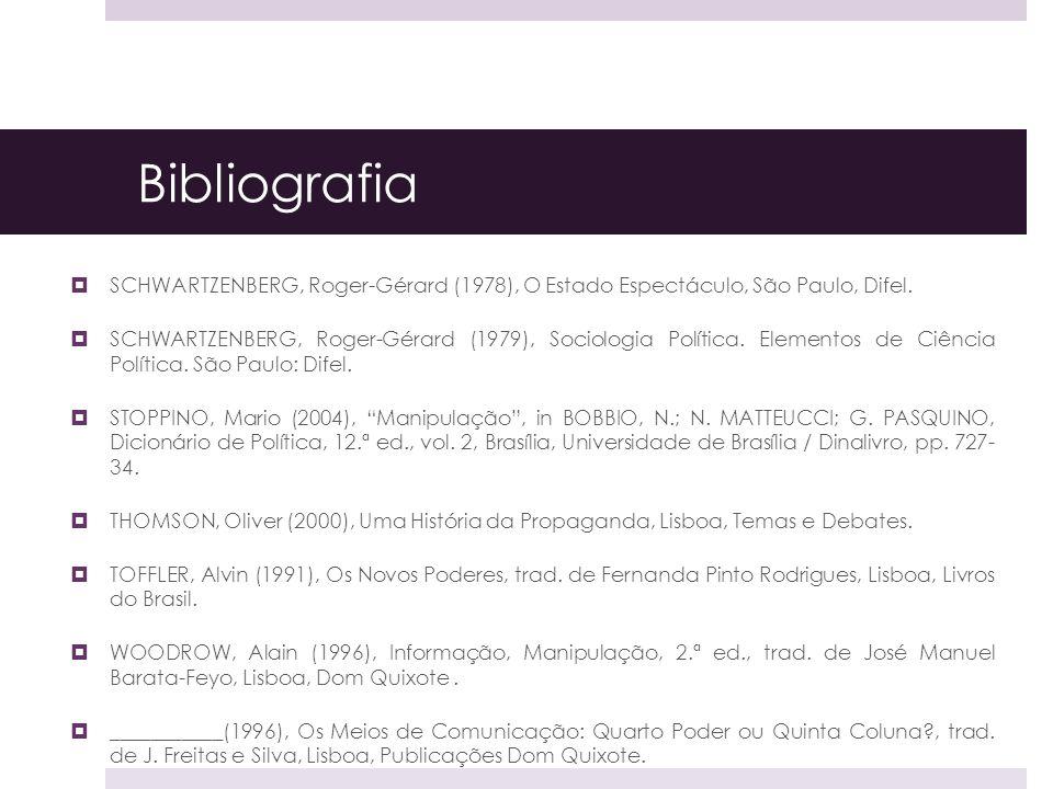 Bibliografia SCHWARTZENBERG, Roger-Gérard (1978), O Estado Espectáculo, São Paulo, Difel. SCHWARTZENBERG, Roger-Gérard (1979), Sociologia Política. El