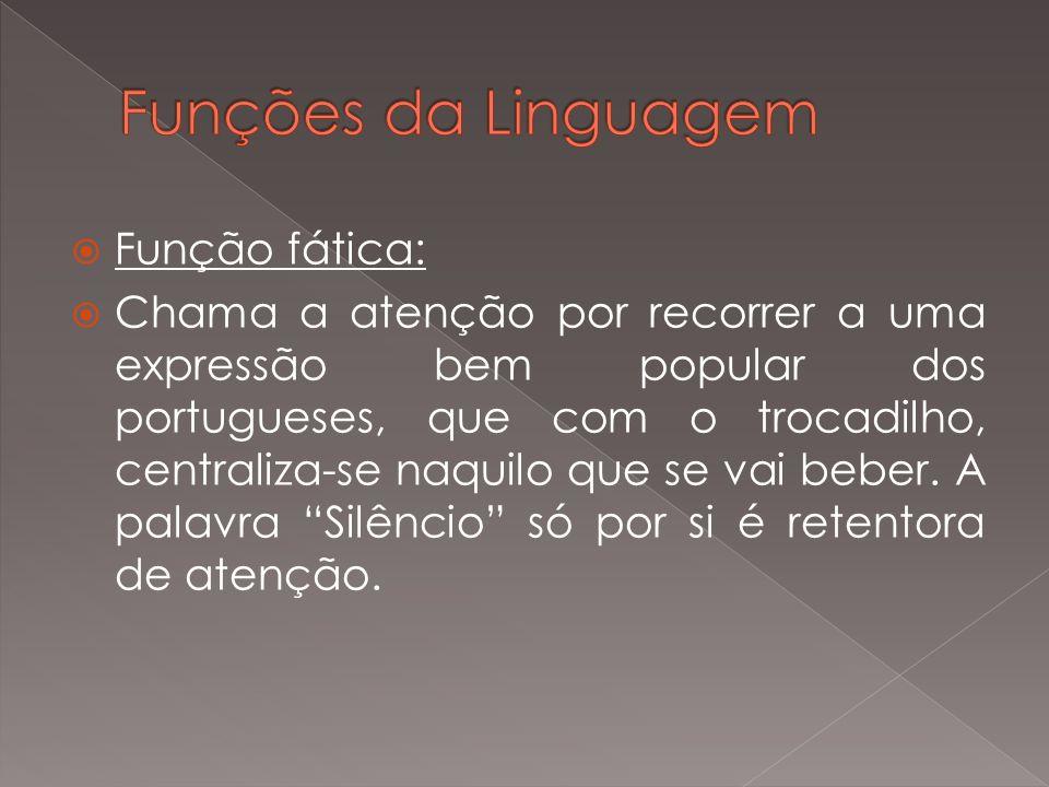 Função fática: Chama a atenção por recorrer a uma expressão bem popular dos portugueses, que com o trocadilho, centraliza-se naquilo que se vai beber.