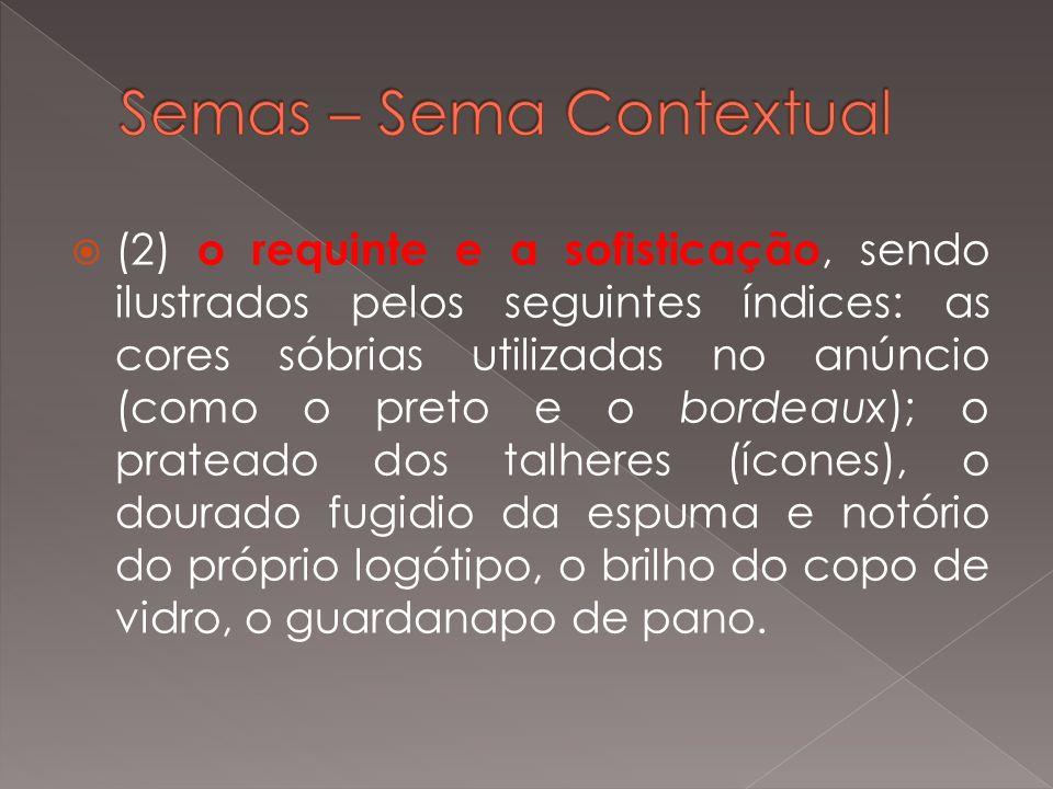 (2) o requinte e a sofisticação, sendo ilustrados pelos seguintes índices: as cores sóbrias utilizadas no anúncio (como o preto e o bordeaux); o prate