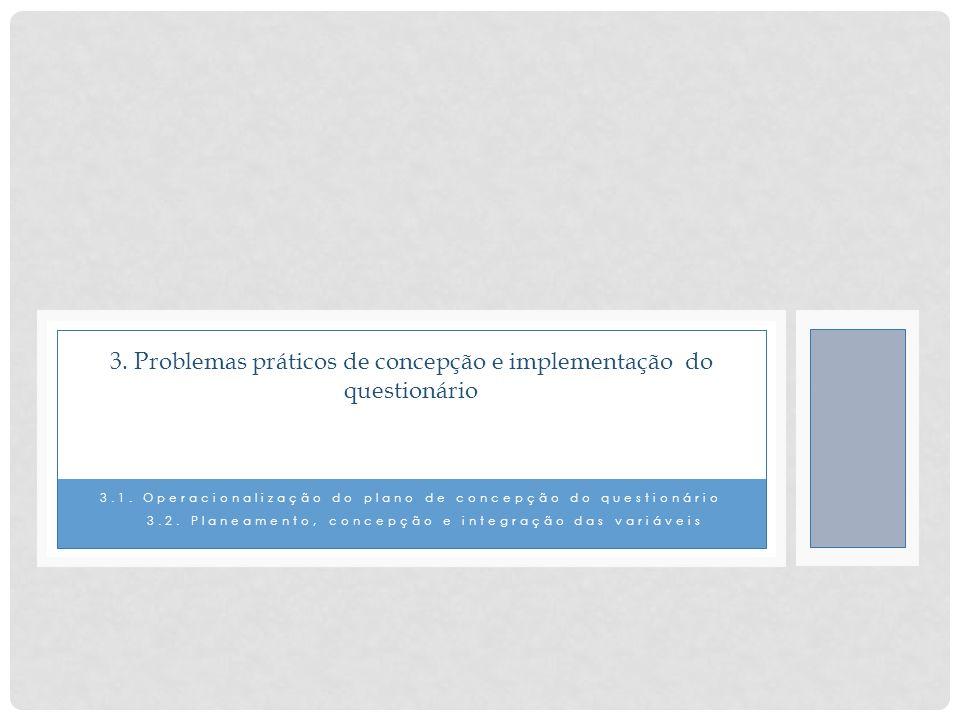 A escolha das perguntas Fatores de condicionamento: a natureza da informação desejada, o nível sociocultural dos interrogados, etc.