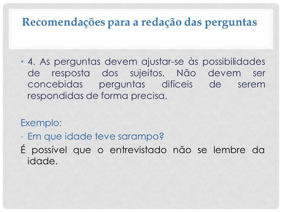 Recomendações para a redação das perguntas 4. As perguntas devem ajustar-se às possibilidades de resposta dos sujeitos. Não devem ser concebidas pergu