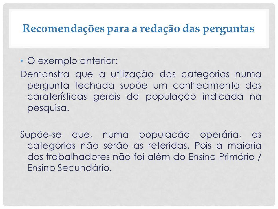 Recomendações para a redação das perguntas O exemplo anterior: Demonstra que a utilização das categorias numa pergunta fechada supõe um conhecimento d