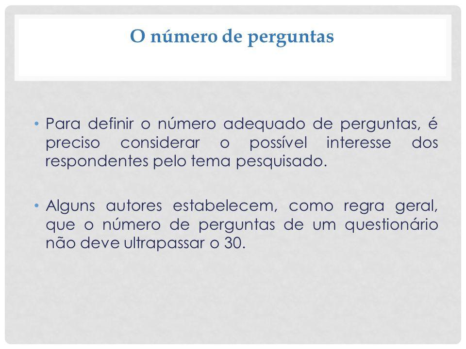 O número de perguntas Para definir o número adequado de perguntas, é preciso considerar o possível interesse dos respondentes pelo tema pesquisado. Al