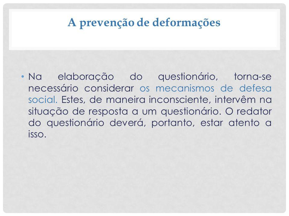 A prevenção de deformações Na elaboração do questionário, torna-se necessário considerar os mecanismos de defesa social. Estes, de maneira inconscient