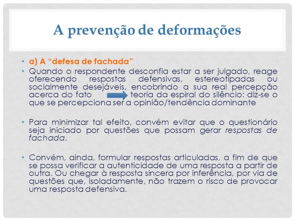 A prevenção de deformações a) A defesa de fachada Quando o respondente desconfia estar a ser julgado, reage oferecendo respostas defensivas, estereoti