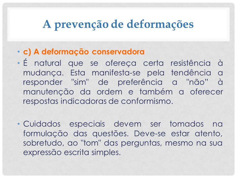 A prevenção de deformações c) A deformação conservadora É natural que se ofereça certa resistência à mudança. Esta manifesta-se pela tendência a respo