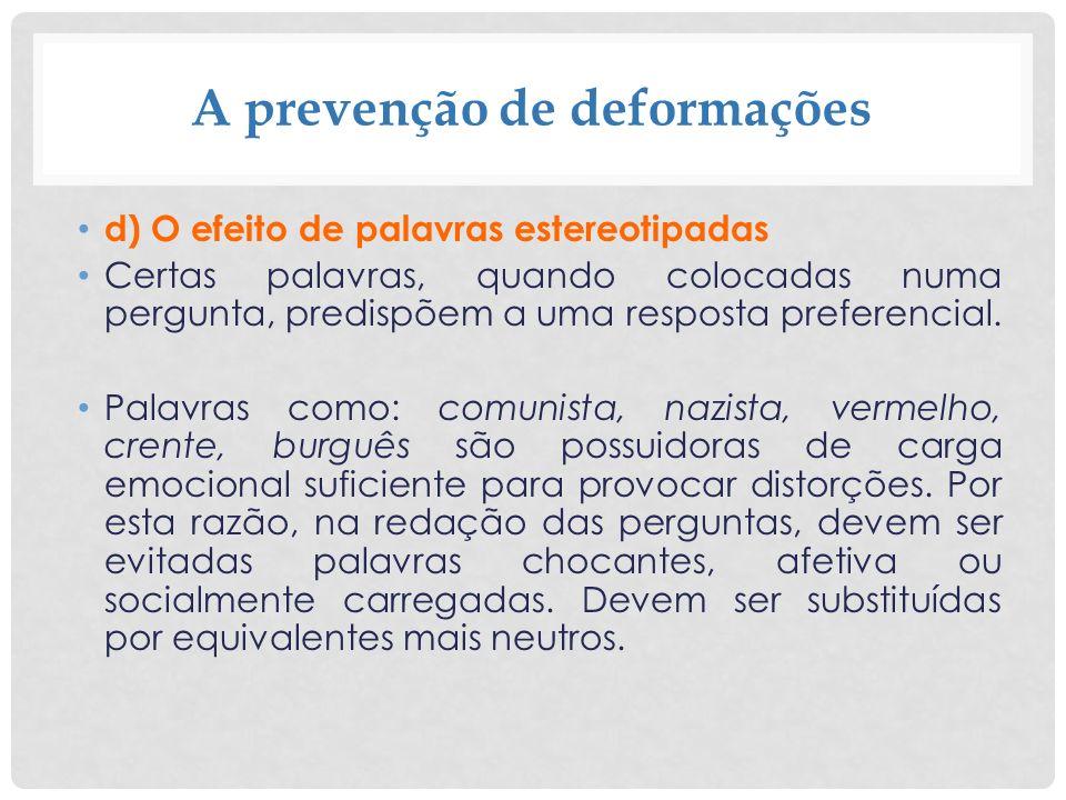 A prevenção de deformações d) O efeito de palavras estereotipadas Certas palavras, quando colocadas numa pergunta, predispõem a uma resposta preferenc