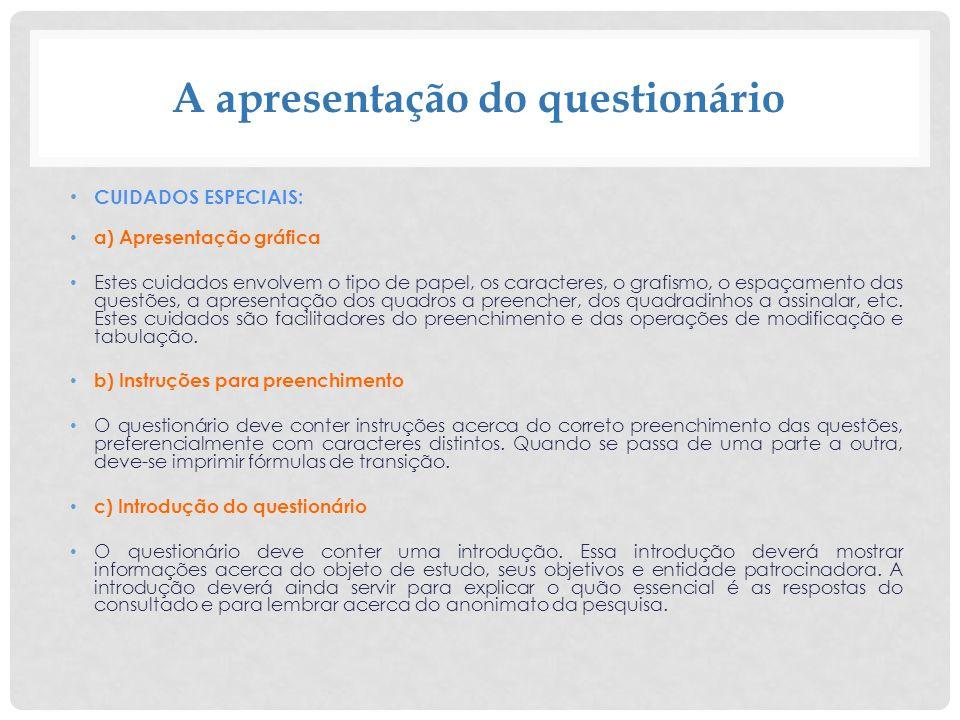 A apresentação do questionário CUIDADOS ESPECIAIS: a) Apresentação gráfica Estes cuidados envolvem o tipo de papel, os caracteres, o grafismo, o espaç