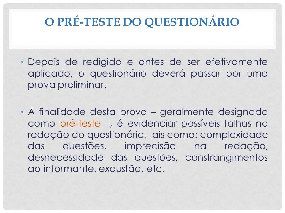O PRÉ-TESTE DO QUESTIONÁRIO Depois de redigido e antes de ser efetivamente aplicado, o questionário deverá passar por uma prova preliminar. A finalida