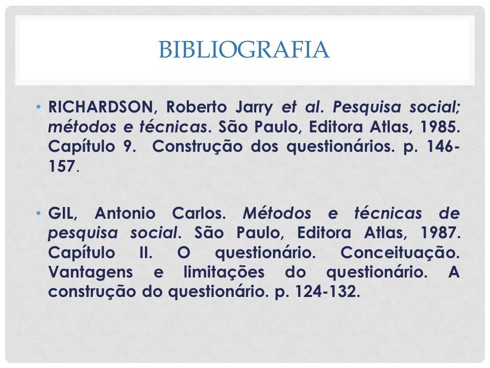 BIBLIOGRAFIA RICHARDSON, Roberto Jarry et al. Pesquisa social; métodos e técnicas. São Paulo, Editora Atlas, 1985. Capítulo 9. Construção dos question