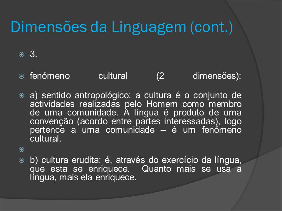Dimensões da Linguagem (cont.) 3. fenómeno cultural (2 dimensões): a) sentido antropológico: a cultura é o conjunto de actividades realizadas pelo Hom
