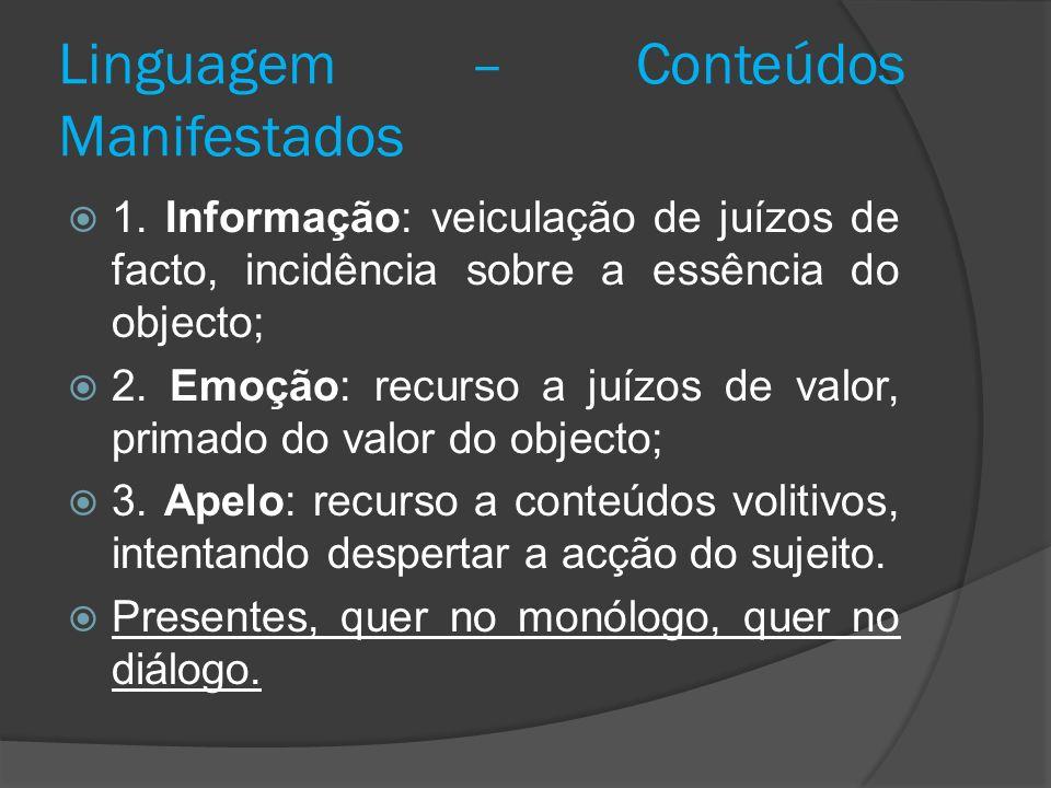 Linguagem – Conteúdos Manifestados 1. Informação: veiculação de juízos de facto, incidência sobre a essência do objecto; 2. Emoção: recurso a juízos d