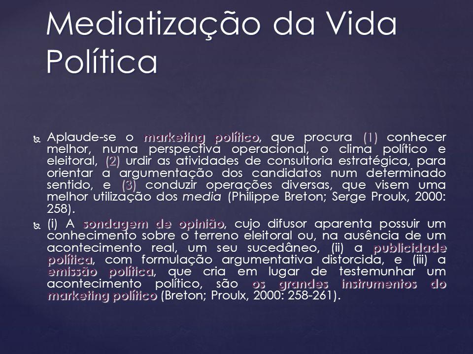 Aplaude-se o marketing político, que procura (1) conhecer melhor, numa perspectiva operacional, o clima político e eleitoral, (2) urdir as atividades