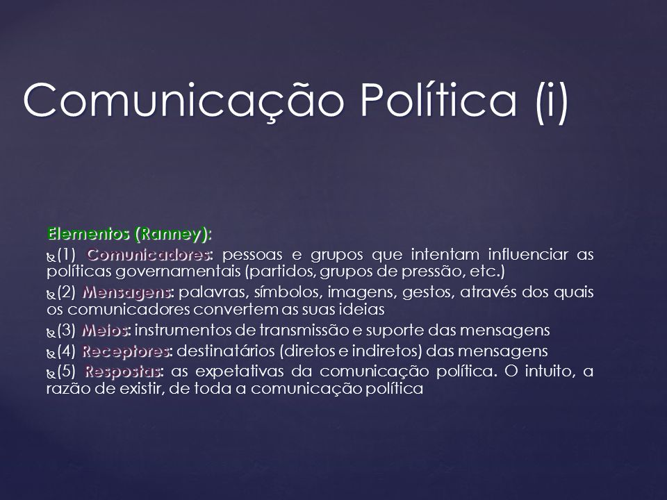 Elementos (Ranney): (1) Comunicadores : pessoas e grupos que intentam influenciar as políticas governamentais (partidos, grupos de pressão, etc.) (1)