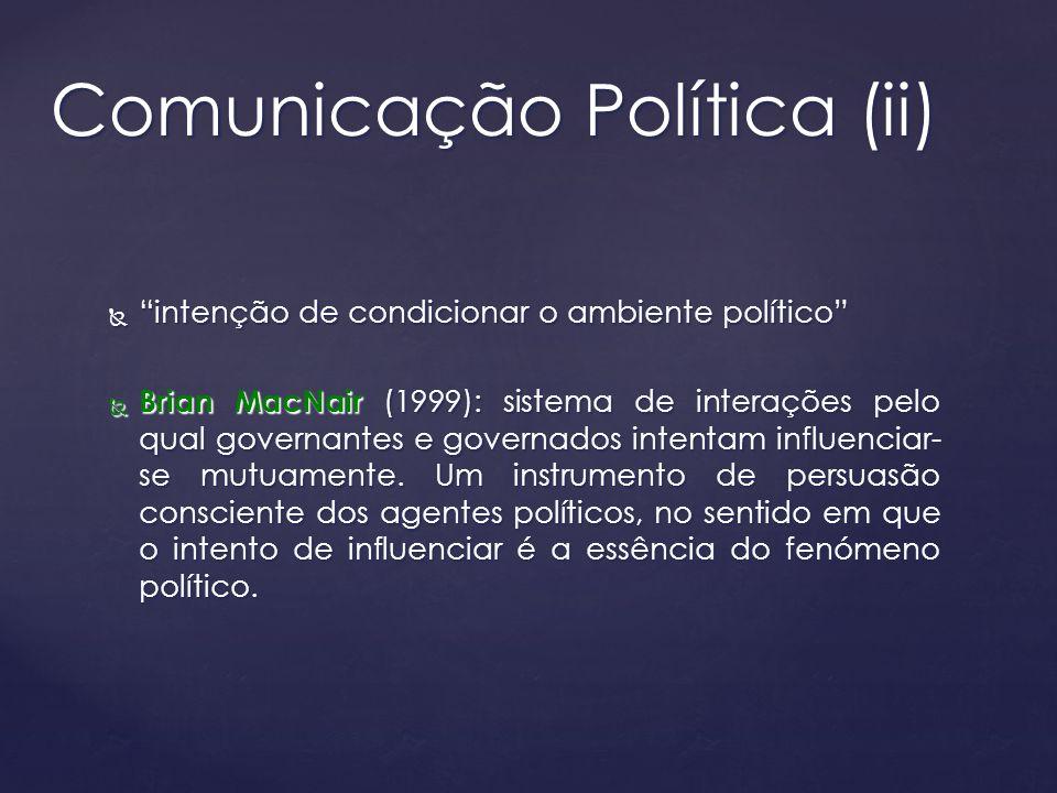 intenção de condicionar o ambiente políticointenção de condicionar o ambiente político Brian MacNair (1999): sistema de interações pelo qual governant