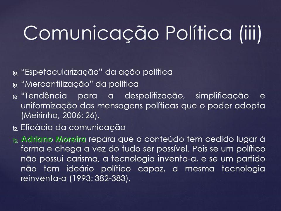 Rieffel (2003: 26-9) acentua a mutação das regras do jogo democrático, pela influência dos media sobre os governantes, manifestada a três níveis: (1) a sua imagem – passa pela adequação da imagem ostentada à apreendida, pois se o público se apercebe que há ruptura entre as duas, poderá distanciar-se do(s) político(s), pelo abalo da credibilidade; (2) o seu trabalho – submetidos à pressão da urgência, os políticos confrontam-se com a imposição de construir respostas no rescaldo, a fazer intervenções nos diversos mass media, a procurar o efeito de anúncio ou frase-chave.