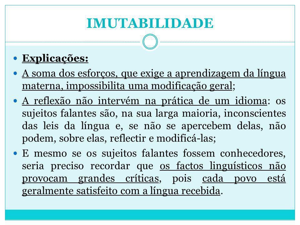 IMUTABILIDADE Explicações: A soma dos esforços, que exige a aprendizagem da língua materna, impossibilita uma modificação geral; A reflexão não interv