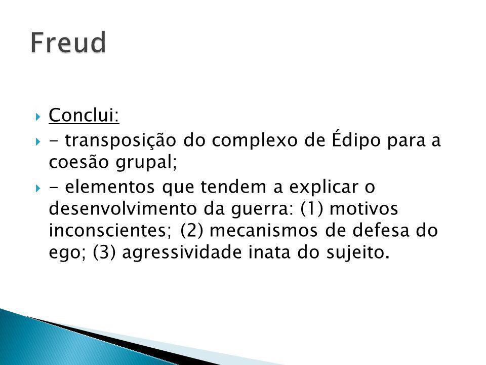 Define alguns mecanismos, que operam a nível do inconsciente, e que explicam as causas da guerra: 1.