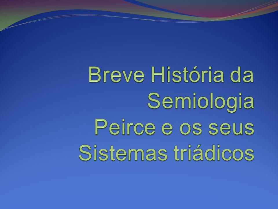 Breve História da Semiologia (1) Período Clássico; (2) Período Medieval; (3) Racionalismo; (4) Empirismo Britânico; (5) Iluminismo.