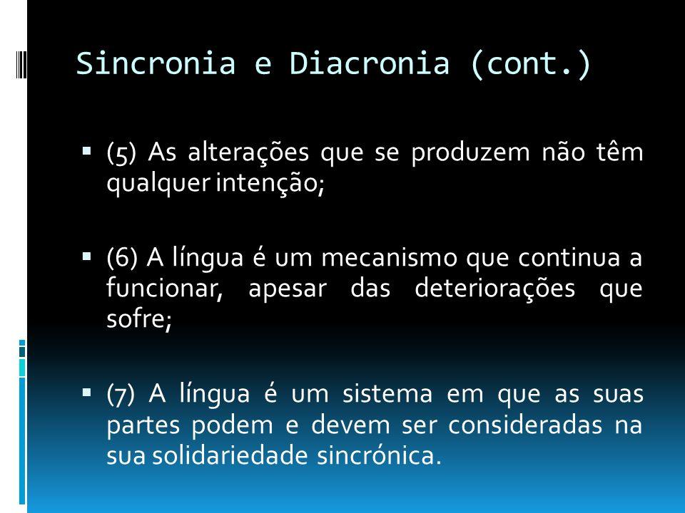 Sincronia e Diacronia (cont.) (5) As alterações que se produzem não têm qualquer intenção; (6) A língua é um mecanismo que continua a funcionar, apesa
