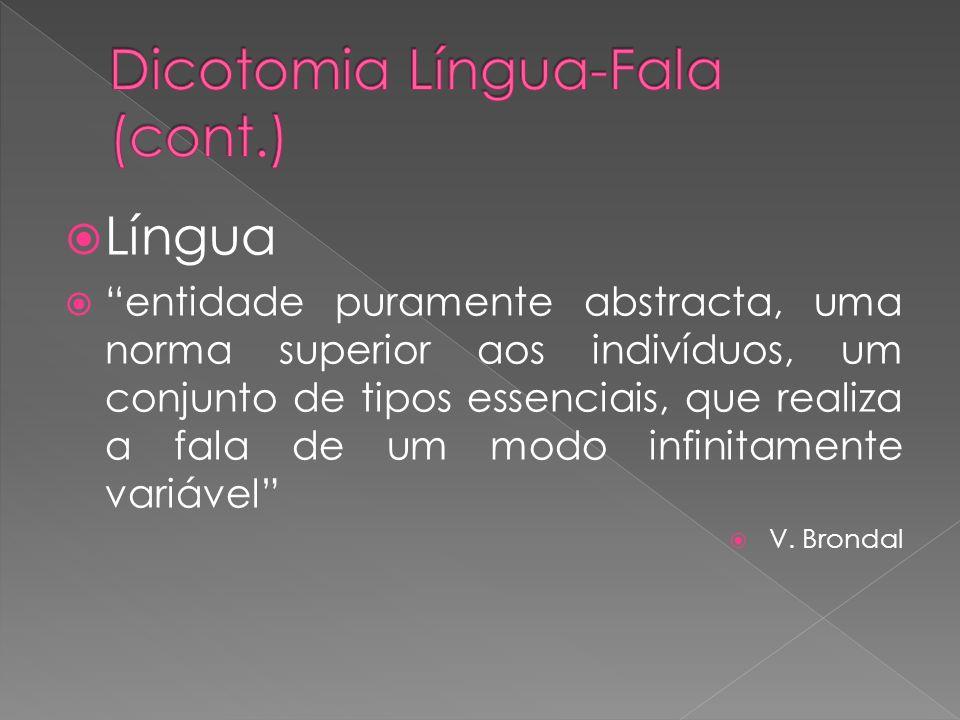 Língua entidade puramente abstracta, uma norma superior aos indivíduos, um conjunto de tipos essenciais, que realiza a fala de um modo infinitamente v