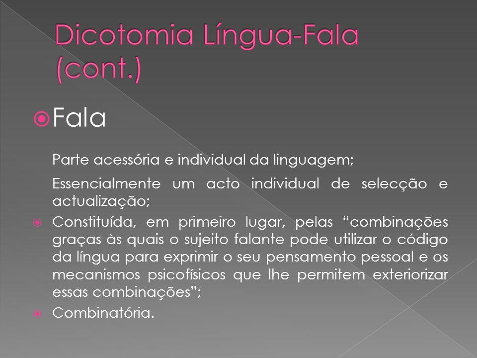 Fala Parte acessória e individual da linguagem; Essencialmente um acto individual de selecção e actualização; Constituída, em primeiro lugar, pelas co