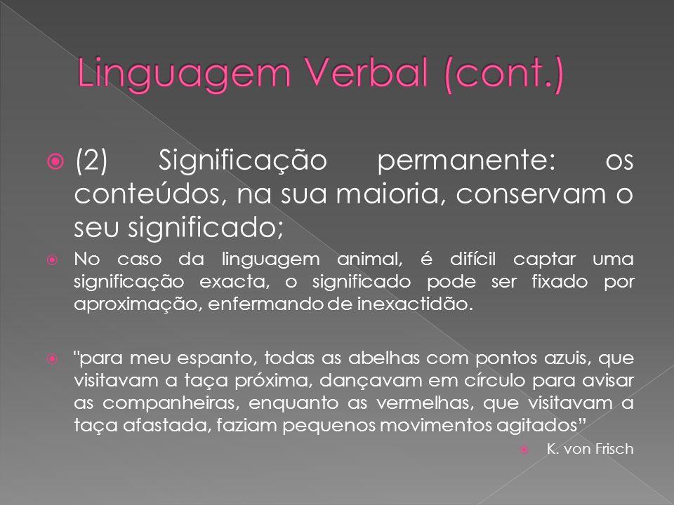 (2) Significação permanente: os conteúdos, na sua maioria, conservam o seu significado; No caso da linguagem animal, é difícil captar uma significação
