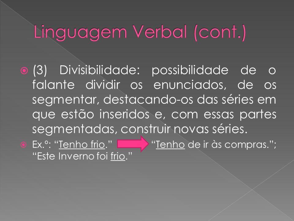 (3) Divisibilidade: possibilidade de o falante dividir os enunciados, de os segmentar, destacando-os das séries em que estão inseridos e, com essas pa