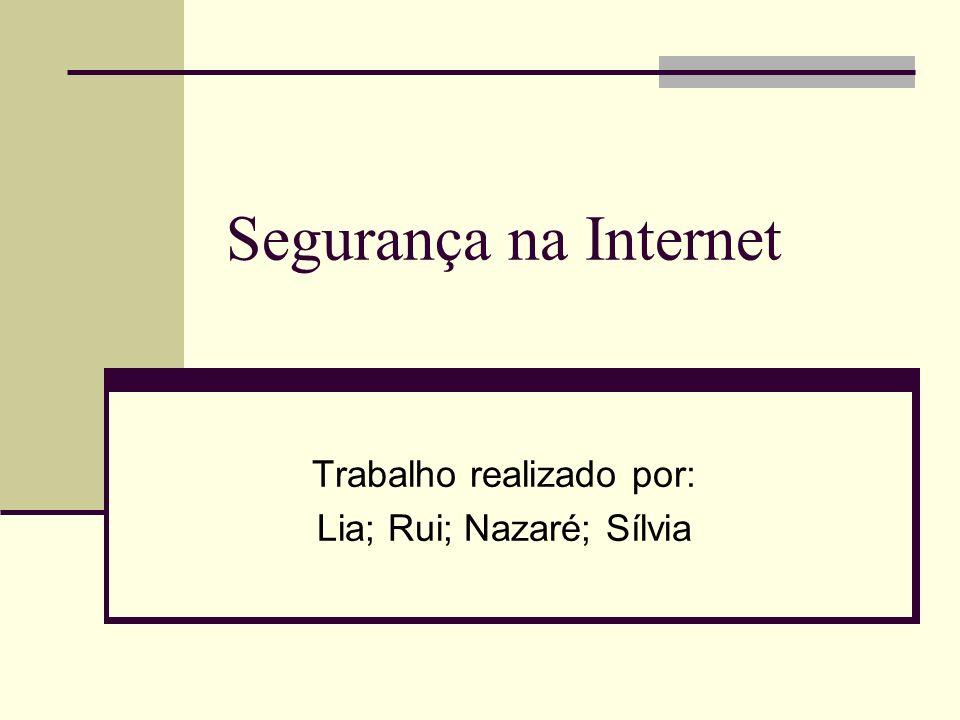 Segurança na Internet Trabalho realizado por: Lia; Rui; Nazaré; Sílvia
