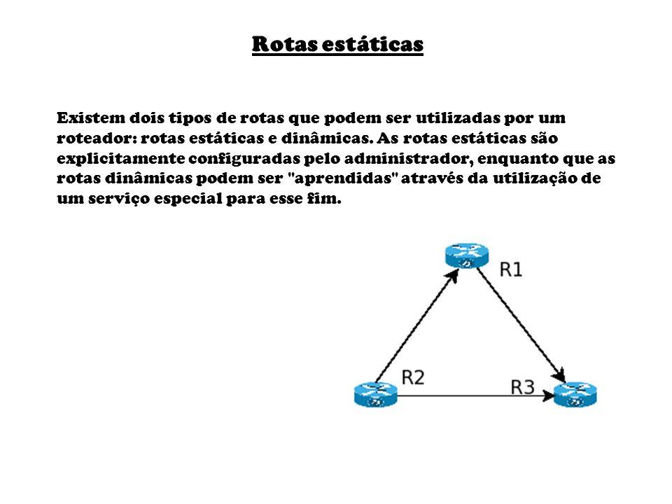 Existem dois tipos de rotas que podem ser utilizadas por um roteador: rotas estáticas e dinâmicas. As rotas estáticas são explicitamente configuradas