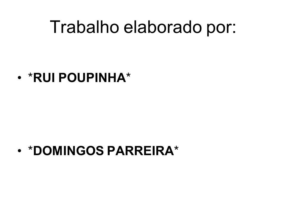 Trabalho elaborado por: *RUI POUPINHA* *DOMINGOS PARREIRA*