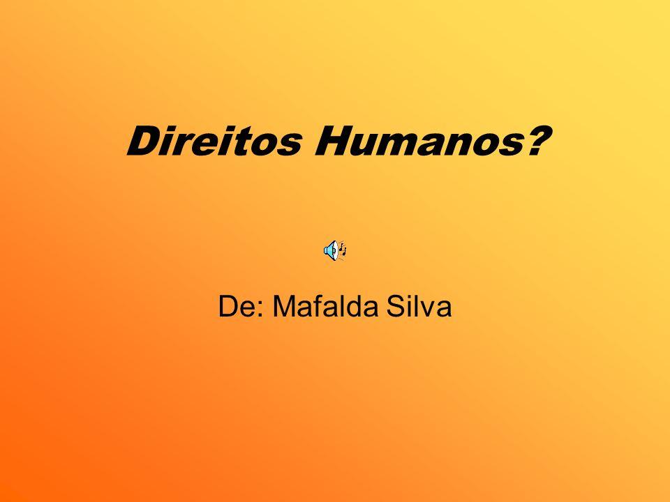 Direitos Humanos? De: Mafalda Silva