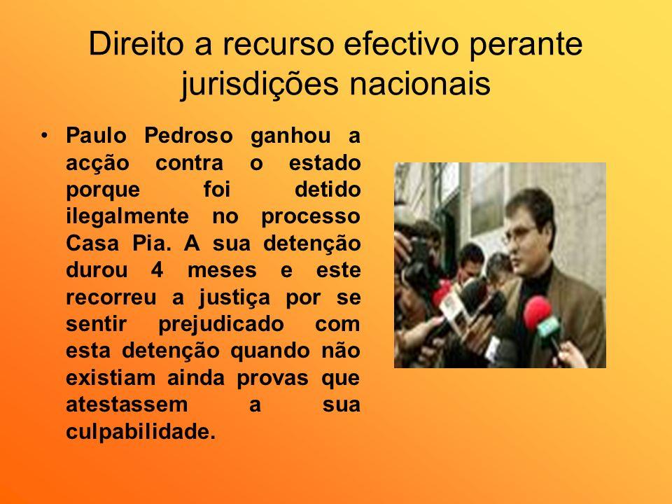 Direito a recurso efectivo perante jurisdições nacionais Paulo Pedroso ganhou a acção contra o estado porque foi detido ilegalmente no processo Casa P