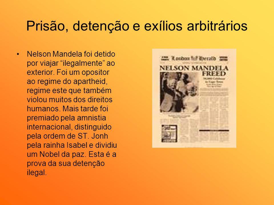 Prisão, detenção e exílios arbitrários Nelson Mandela foi detido por viajar ilegalmente ao exterior. Foi um opositor ao regime do apartheid, regime es