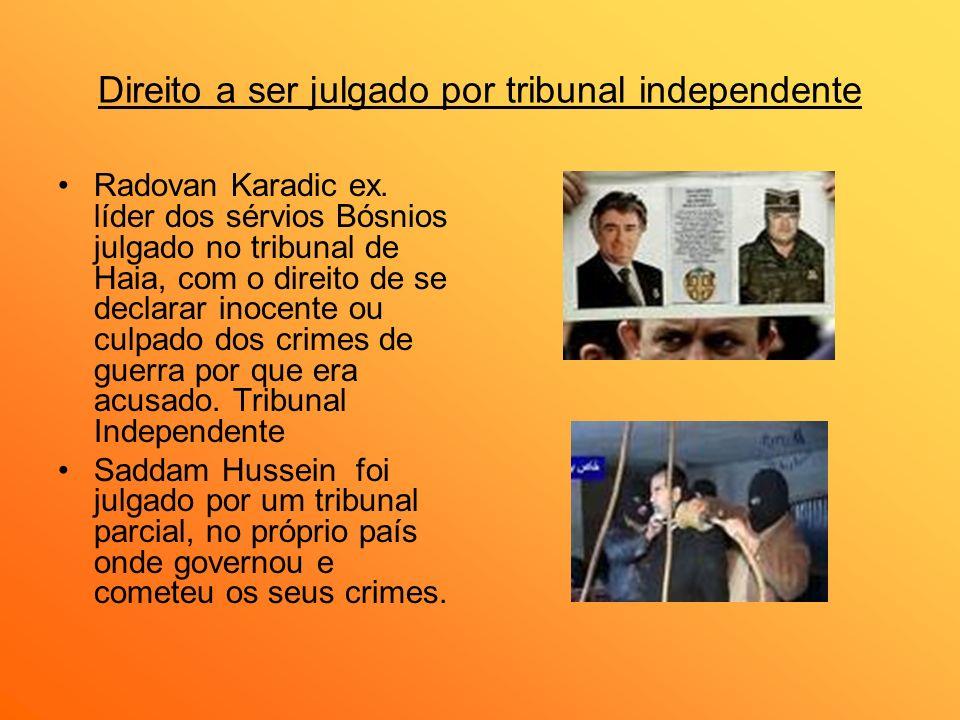 Direito a ser julgado por tribunal independente Radovan Karadic ex. líder dos sérvios Bósnios julgado no tribunal de Haia, com o direito de se declara
