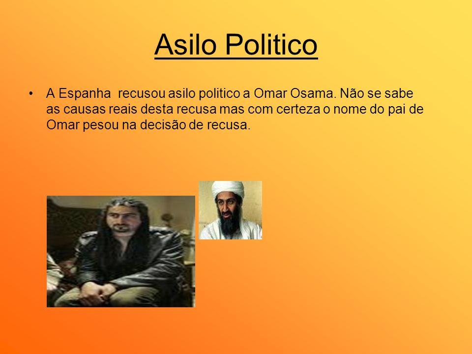 Asilo Politico A Espanha recusou asilo politico a Omar Osama. Não se sabe as causas reais desta recusa mas com certeza o nome do pai de Omar pesou na