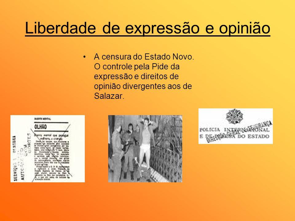 Liberdade de expressão e opinião A censura do Estado Novo. O controle pela Pide da expressão e direitos de opinião divergentes aos de Salazar.
