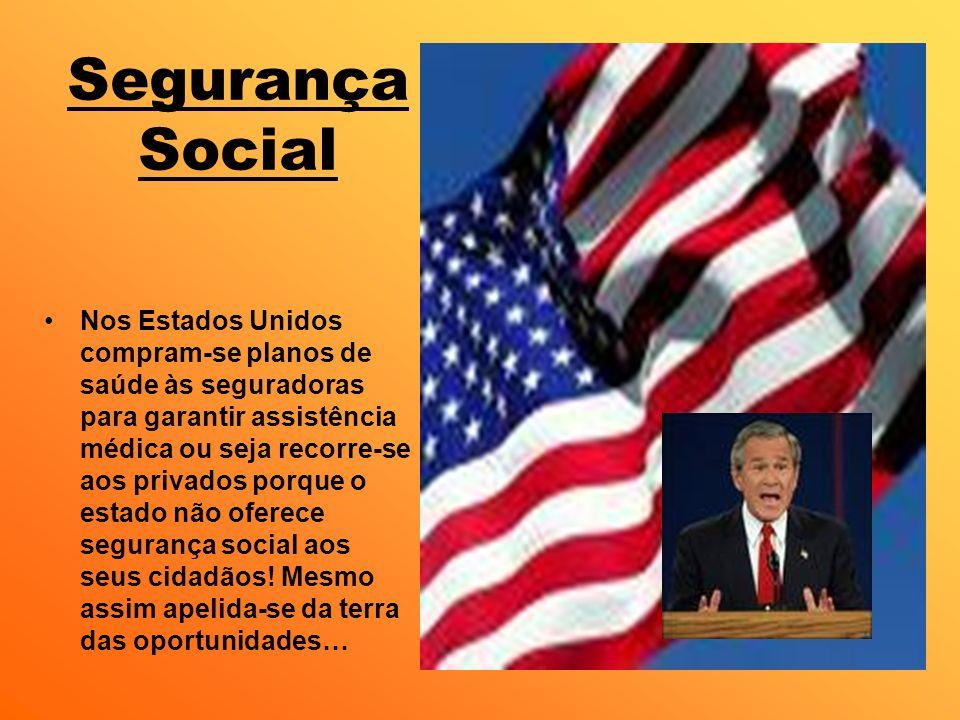 Segurança Social Nos Estados Unidos compram-se planos de saúde às seguradoras para garantir assistência médica ou seja recorre-se aos privados porque