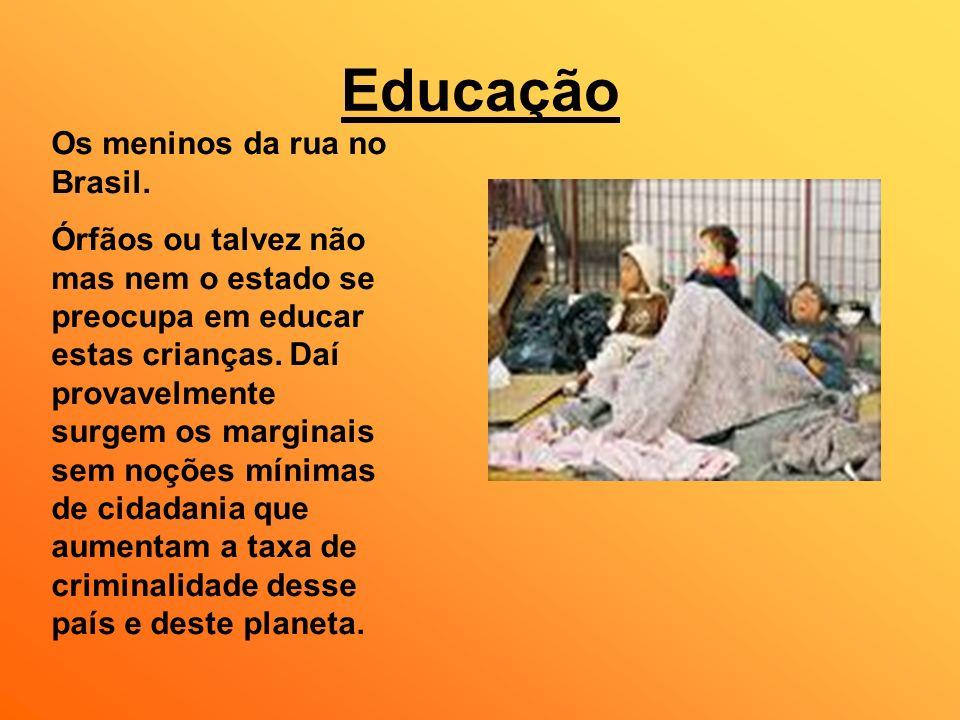 Educação Os meninos da rua no Brasil. Órfãos ou talvez não mas nem o estado se preocupa em educar estas crianças. Daí provavelmente surgem os marginai