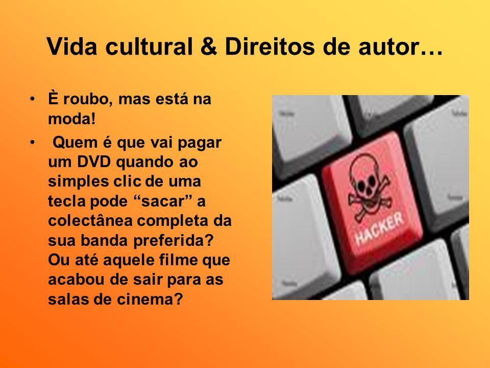Vida cultural & Direitos de autor… È roubo, mas está na moda! Quem é que vai pagar um DVD quando ao simples clic de uma tecla pode sacar a colectânea
