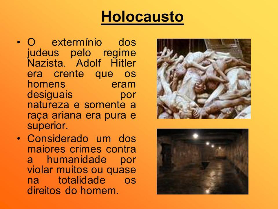 Holocausto O extermínio dos judeus pelo regime Nazista. Adolf Hitler era crente que os homens eram desiguais por natureza e somente a raça ariana era